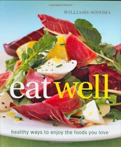 Williams-Sonoma Eat Well: New Ways to Enjoy Foods You Love by Charity Ferreira, http://www.amazon.com/dp/0848732707/ref=cm_sw_r_pi_dp_qN.vqb141JYPP
