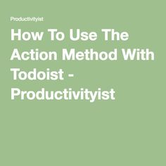 How To Use The Action Method With Todoist - Productivityist