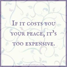 If It Costs You Your Peace, It's Too Expensive