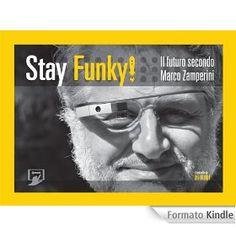 Stay Funky! Il futuro secondo Marco Zamperini