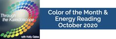 Color of the Month & Energy Reading for October 2020 - Through the Kaleidoscope with Kelly Galea