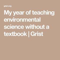 My year of teaching environmental science without a textbook | Grist