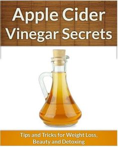 Easy Apple Cider Vinegar Secrets: Tips and Tricks for Weight Loss, Beauty and Detoxing