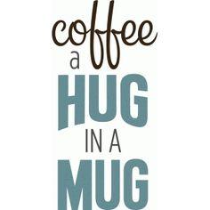 Silhouette Design Store: coffee is a hug in a mug phrase