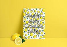 Art Don't Be Bitter - Motivational Lemon Print - Kickstarter from www. Motivational, Inspirational Quotes, Lemon Print, Happy Art, A4, Illustrators, Art Prints, Projects, Bitter