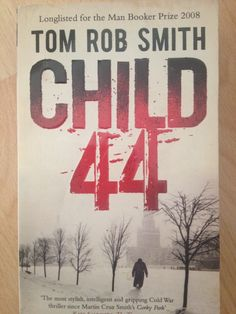 "Child 44 by Tom Rob Smith. ""The most stylish, intelligent and gripping Cold War thriller since Martin Cruz Smith's Gorky Park"""