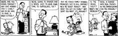 THE DAILY CALVIN: Calvin and Hobbes, February 8, 1989 - But we could come! Hobbes promises not to kill anyone! We'd be good! Really! Why won't you let us come? Why don't you want us around? ...Is the movie dirty? What's the problem?!