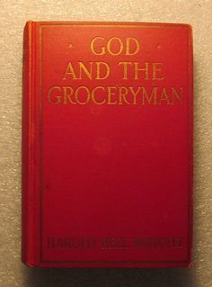 Rare 1st Edition 1st Printing God and the Groceryman by Harold Bell Wright 1927   * 35