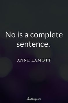 Anne Lamott Quote about boundaries. Saying no is a complete sentence. #relationships #boundaries #personalgrowth #selfcare #selflove #empowerment #quote #quoteoftheday #quotable #quotestoliveby #quoting #quotes #quotesoftheday Simple Life Quotes, Positive Quotes For Life, Life Quotes To Live By, Motivational Quotes For Life, Self Love Quotes, Inspiring Quotes About Life, Success Quotes, Inspirational Quotes, Quotes About Boundaries