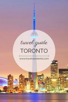 Travel Wanderlist - Best things to do in Toronto - places to visit and travel tips