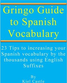 Gringo Guide to Spanish Vocabulary by Kiel Castle. $10.27. Publisher: Kiel Castle; 1 edition (April 10, 2012). 37 pages. 23 Tips to Increasing your Spanish vocabulary by the thousands using English suffixes                            Show more                               Show less