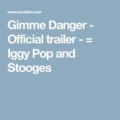 Gimme Danger - Official trailer - = Iggy Pop and Stooges