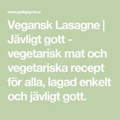 Vegansk Lasagne | Jävligt gott - vegetarisk mat och vegetariska recept för alla, lagad enkelt och jävligt gott.
