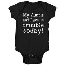 My Auntie and I got in trouble today! (White) Baby onsie. Click for more colors, styles & products.
