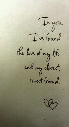 """In you I've found the love of my life and my closest, truest friend."" #quotes #lovequotes"