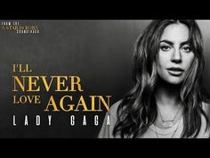 i'll never love again lyrics Lady Gaga Music Videos, Lady Gaga Gif, Lady Gaga Lyrics, Music Mix, Music Love, Cant Stop The Feeling, Never Love Again, Lyrics Meaning, Rock Songs