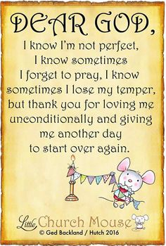 ❤❤❤ Dear God, I know I'm not perfect, I know sometimes I forget to pray, I know sometimes I lose my temper, but thank you for loving me unconditionally and giving me another day to start over again.Little Church Mouse 14 April 2016 ❤❤❤ Prayer Verses, Prayer Quotes, Spiritual Quotes, Faith Quotes, Bible Quotes, Positive Quotes, Bible Verses, Scriptures, Prayer Box