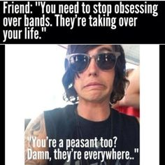 Haha yes so true. The fact that it's a picture of Kellin makes it even better.