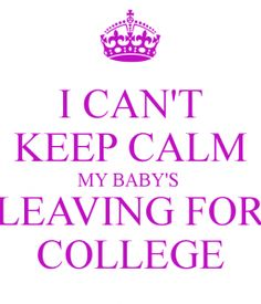 i-cant-keep-calm-my-babys-leaving-for-college