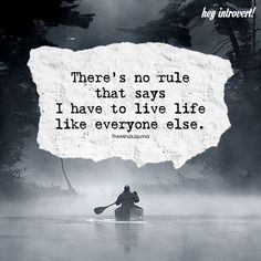 There is No Rule That Says I Have To Live Life Like Everyone Else - https://themindsjournal.com/no-rule-says-live-life-like-everyone-else/