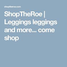 ShopTheRoe | Leggings leggings and more... come shop