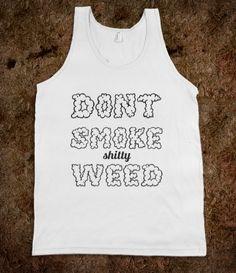 Don't smoke weed. Wait, don't smoke shitty weed.