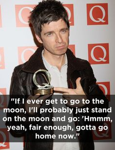On lunar visits. The 17 Funniest Things Noel Gallagher Has Ever Said Noel Gallagher, Oasis Quotes, Liam And Noel, Thom Yorke Radiohead, Music People, I Got You, Story Of My Life, Playing Guitar, Musica