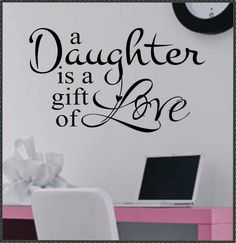 Family Wall Decal A Daughter is Gift of Love, Girl Bedroom Vinyl Wall Lettering, Sentimental Teen or Dorm Room Decor, Gift for Daughter Mother Daughter Quotes, I Love My Daughter, My Beautiful Daughter, Daughter Sayings, Sayings About Daughters, Daddy Daughter, Mother Quotes, Family Wall, I Love Girls