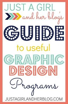 Great resource for figuring out what to use to create your own graphics and printables!   Just a Girl and Her Blog