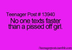 So true especially when a pissed off girl is texting her pissed off best girl friend