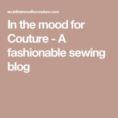 In the mood for Couture - A fashionable sewing blog