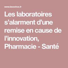 Les laboratoires s'alarment d'une remise en cause de l'innovation, Pharmacie - Santé