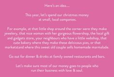 Here's an idea….    This year, let's spend our christmas money at small, local companies.    Let's make sure most of our money goes to people who work hard and run their business with love.