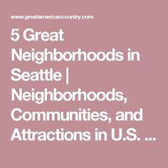 5 Great Neighborhoods in Seattle   Neighborhoods, Communities, and Attractions in U.S. Cities   GAC