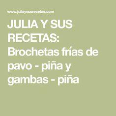 JULIA Y SUS RECETAS: Brochetas frías de pavo - piña y gambas - piña