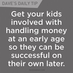 """Get your kids involved with handling money at an early age so they can be successful on their own later."" - Dave Ramsey"