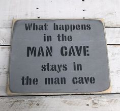 A personal favourite from my Etsy shop https://www.etsy.com/au/listing/485631689/what-happens-in-the-man-cave-stays-in