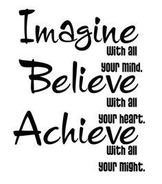 Imagine. Believe. ACHIEVE.