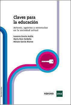 """""""Claves para la educación: actores, agentes y escenarios en la sociedad actual"""" de Lorenzo García Aretio, Marta Ruiz Corbella y Miriam García Blanco (2009). Encuéntralo en: Planta 2. EDUCACIÓN / GAR cla"""