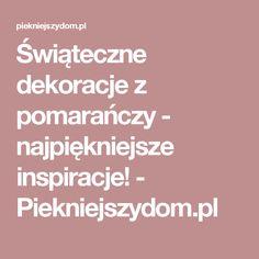 Świąteczne dekoracje z pomarańczy - najpiękniejsze inspiracje! - Piekniejszydom.pl