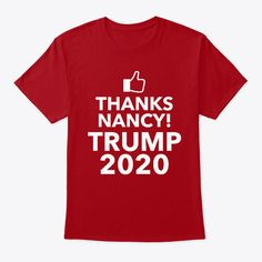 Discover Trump 2020 Thanks Nancy T-Shirt from IN SHIRT DESIGN, a custom product made just for you by Teespring. - Trump 2020 Thanks Nancy Shirts, pillows,. Bright Ideas, Shirt Designs, Just For You, Thankful, Mens Tops, T Shirt, Products, Supreme T Shirt, Tee Shirt