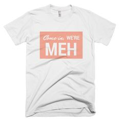 COME IN, WE'RE MEH - Short sleeve unisex t-shirt