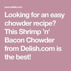 Looking for an easy chowder recipe? This Shrimp 'n' Bacon Chowder from Delish.com is the best! Easy Shrimp Boil Recipe, Shrimp Recipes Easy, Healthy Recipes, Bacon Chowder Recipe, Chowder Recipes, Easy Meatloaf, Meatloaf Recipes, Beef Ham, Homemade Toffee