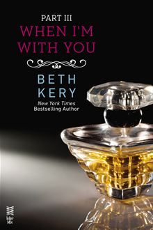When I'm With You Part III - When You Tease Me by Beth Kery. Available on March 19, 2013. Pre-order this eBook on #Kobo: http://www.kobobooks.com/ebook/When-Im-With-You-Part/book-pOyQDlcykEaAdKB4tcwEuw/page1.html