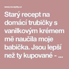 Starý recept na domácí trubičky s vanilkovým krémem mě naučila moje babička. Jsou lepší než ty kupované - Receptty.cz