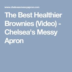 The Best Healthier Brownies (Video) - Chelsea's Messy Apron