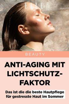 Anti-Aging mit Lichtschutzfaktor: Das ist die die beste Hautpflege für gestresste Haut im Sommer#hautpflege #sommer #sonnenschutz #sonnencreme #antiaging #skincare #ellegermany #börlind