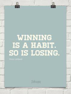 Winning is a habit. so is losing. by Vince Lombardi #4340