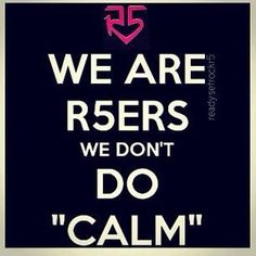 "We are R5ers...We don't DO ""calm"". we get ""LOUD"""