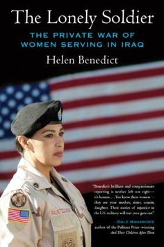 "In The Lonely Soldier, Helen Benedict tells the stories of five women who fought in Iraq between 2003 and 2006. She follows them from their childhoods to their enlistments, then takes them through their training, to war and home again, all the while setting the war's events in context. Image: Book cover of ""The Lonely Soldier: The Private War of Women Serving in Iraq"" by Helen Benedict, available on Bookshare at https://www.bookshare.org/browse/book/335558. Featured on #MemorialDay 2014."